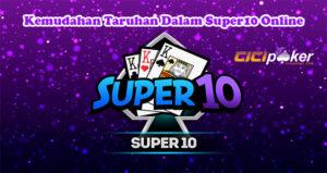 Kemudahan Taruhan Dalam Super10 Online