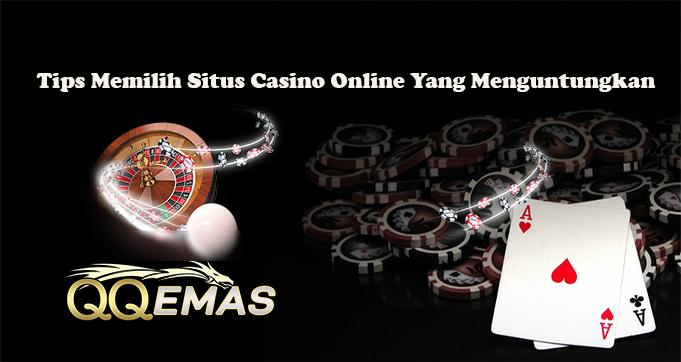 Tips Memilih Situs Casino Online Yang Menguntungkan