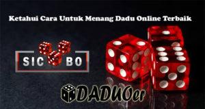 Ketahui Cara Untuk Menang Dadu Online Terbaik