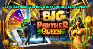 Tips Bermain Taruhan Slot Online Yang Tepat